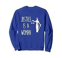 Justice Is A Woman T-shirt Anti-trump Shirt Sweatshirt Royal Blue