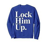 Lock Him Up Funny Anti Trump Protest Shirts Sweatshirt Royal Blue