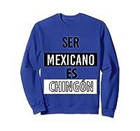 Being Mexican Is Chingon Shirts Sweatshirt Royal Blue
