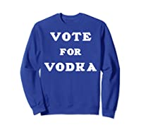 Vote For Vodka Shirts Sweatshirt Royal Blue