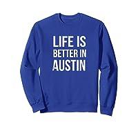 Life Is Better In Austin Texas Tx Travel Vacation Shirts Sweatshirt Royal Blue