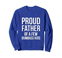 S Proud Father Of A Few Dumbass Father's Day T-shirt Sweatshirt Royal Blue