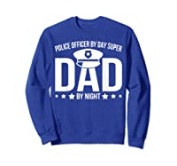 Police Officer By Day Super Dad By Night Father's Day Shirts Sweatshirt Royal Blue