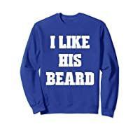 I Like His Beard Valentine T-shirt Sweatshirt Royal Blue