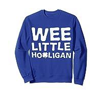 Wee Little Hooligan Shamrock Saint Patrick Day Gift T Shirt Sweatshirt Royal Blue