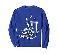 I'll Always Be Her Biggest Fan Cheer Mom Cheerleader Shirts Sweatshirt Royal Blue