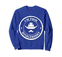 I M Your Huckleberry Old West T Shirt For Cow Mustache Sweatshirt Royal Blue