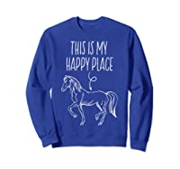 This Is My Happy Place Horse Lover T-shirt Horseback Riding Sweatshirt Royal Blue