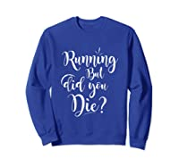 Running But Did You Die? Funny T-shirt Sweatshirt Royal Blue