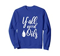 Yall Need Oils Essential Oil Quotes Southern Mom Gift Shirts Sweatshirt Royal Blue