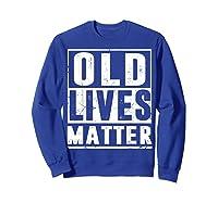 Old Lives Matter T-shirt 40th 50th 60th 70th Birthday Gift Sweatshirt Royal Blue