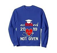 Earned Not Given Rn Registered Nurse 2019 Graduation T-shirt Sweatshirt Royal Blue