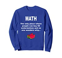 Funny Watermelons Math Gift With Humor For Tea Shirts Sweatshirt Royal Blue