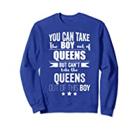 Can Take The Boy Out Of Queens Nyc New York Pride Proud Shirts Sweatshirt Royal Blue