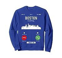 Funny Boston Is Calling I Must Go T Shirt Sweatshirt Royal Blue