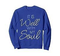 It Is Well With My Soul Shirt Christian Faith T Shirt Peace Sweatshirt Royal Blue