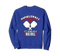 Pickleball It's Kind Of A Big Dill Shirts Sweatshirt Royal Blue