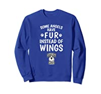 Some Angels Have Fur Instead Of Wings Miniature Schnauzer Shirts Sweatshirt Royal Blue
