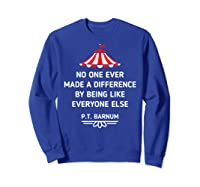 Barnum Quote No One Ever Made A Difference Shirts Sweatshirt Royal Blue