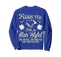 Shamrocks Kiss Me I Am A Hair Stylist Irish Drunk Whatever Shirts Sweatshirt Royal Blue