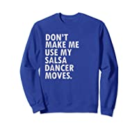 Funny Saying Salsa Dancer Salsa Dance Shirts Sweatshirt Royal Blue