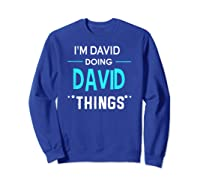 I'm David Doing David Things Funny First Name Shirts Sweatshirt Royal Blue