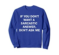 If You Don't Want A Sarcastic Answer Don't Ask Me Shirts Sweatshirt Royal Blue