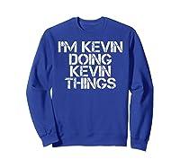 I'm Kevin Doing Kevin Things Funny Christmas Gift Idea Shirts Sweatshirt Royal Blue