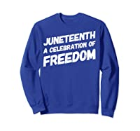 A Celebration Of Freedom Emancipation Gift 1865 T-shirt Sweatshirt Royal Blue