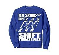 Real Cars Don't Shift Themselves Manual Transmission Shirts Sweatshirt Royal Blue