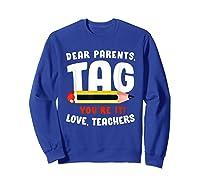 Dear Parents Tag Youre It Love Teas 2019 Last Day School Shirts Sweatshirt Royal Blue