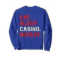 Eat Sleep Casino Repeat T Shirt The Gambling Gift Tees Sweatshirt Royal Blue
