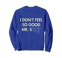 Don't Feel So Good Shirts Sweatshirt Royal Blue