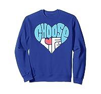 Choose Life Anti Abortion Pro Life Hear Shirts Sweatshirt Royal Blue