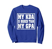 My Kda Is Higher Than My Gpa Shirts Sweatshirt Royal Blue