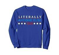 Literally Anyone Else 2020 Anti Trump Shirts Sweatshirt Royal Blue
