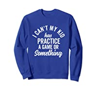 I Can't My Has Practice Shirt Busy Family Vintage (dark) Sweatshirt Royal Blue