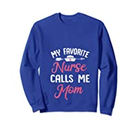 My Favorite Nurse Call Me Mom Great Mother's Day Gift T-shirt Sweatshirt Royal Blue
