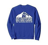 Go Outside Worst Case Scenario A Bear Kills You Shirts Sweatshirt Royal Blue