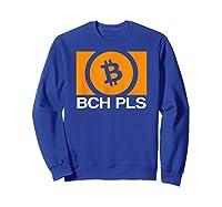 Bch Pls Bitcoin Cash Cryptocurrency Fan Btc Abc Sv Fork T-shirt Sweatshirt Royal Blue