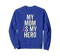 My Mom Is My Hero Shirt Children Of Breast Cancer Ribbon Tee Sweatshirt Royal Blue
