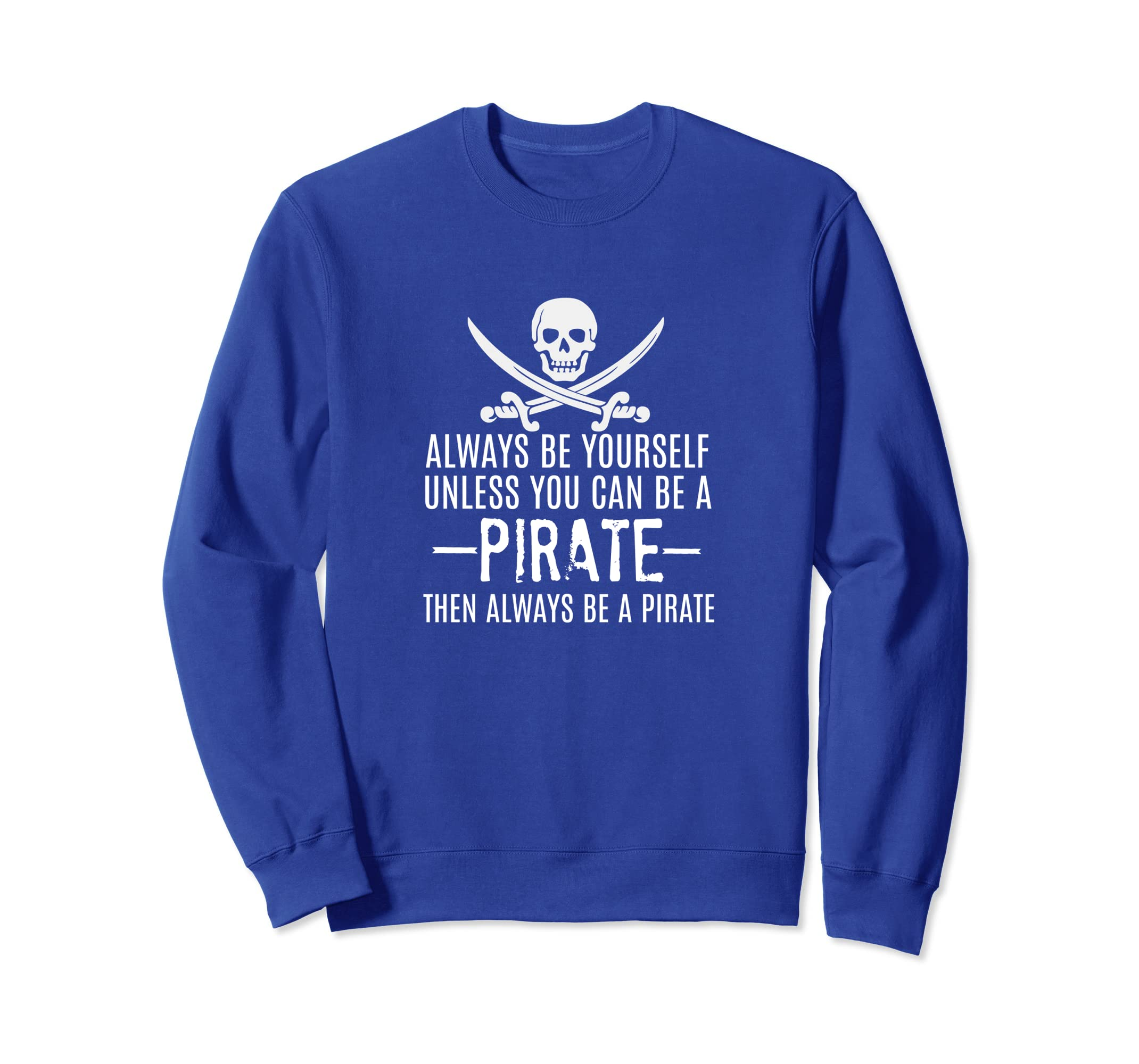 Always Be Yourself Unless You Can Be a Pirate Fun Sweatshirt-SFL