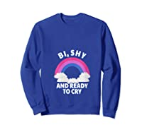 Funny Bisexual - Bi, Shy And Ready To Cry T-shirt Sweatshirt Royal Blue