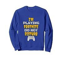 I'm Playing Fornite Do Not Disturb New 2019 Shirts Sweatshirt Royal Blue