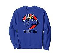 Wuff Da Funny Norwegian Uff Da Viking Dog Shirts Sweatshirt Royal Blue