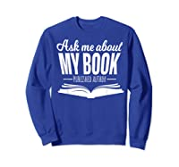 Ask Me About My Book Published Author Writer Shirts Sweatshirt Royal Blue