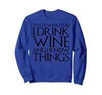 That's What I Do I Drink Wine And I Know Things T-shirt Sweatshirt Royal Blue