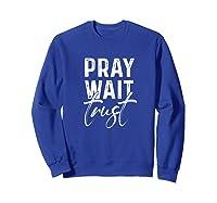 Pray Wait Trust God Cute Motivational Quote Christian Gift Shirts Sweatshirt Royal Blue
