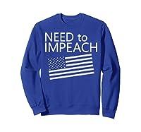 Need To Impeach Anti Trump Political Protest T Shirt Sweatshirt Royal Blue