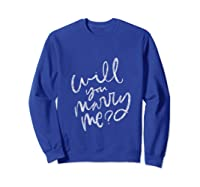 Will You Marry Me Proposal Shirts Sweatshirt Royal Blue